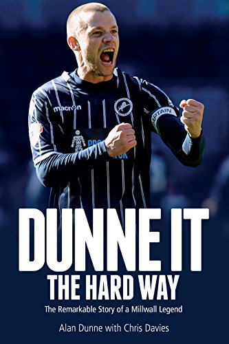 Dunne It the Hard Way: The Remarkable Story of a Millwall Legend (English Edition)