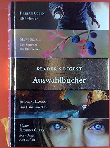 Reader`s Digest Auswahlbücher. Harlan Coben: Ich finde dich; Mary Simes: der Sommer der Blaubeeren; Andreas Laudan: das blaue Leuchten; Mary Higgins Clark: mein Auge ruht auf dir.