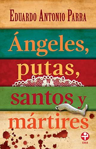 Ángeles, putas, santos y mártires eBook: Parra,Eduardo Antonio: Amazon.es: Tienda Kindle
