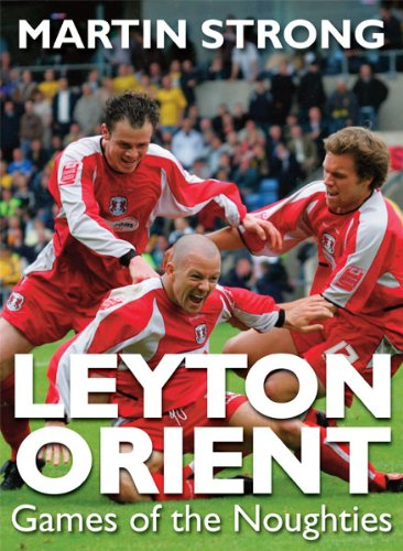 Leyton Orient: Games of the Noughties (Greatest Games (Football))