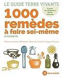 Le guide Terre Vivante 1000 remèdes à faire soi-même - Teintures mères - Macérats - Baumes- Lotions - Sirops - Tisanes...