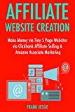 Affiliate Website Creation (2017): Make Money via Tiny 5 Page Websites via Clickbank Affiliate Selling & Amazon Associate Marketing