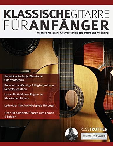 Klassische Gitarre für Anfänger: Meistere Klassische Gitarrentechnik, Repertoire und Musikalität