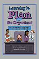 Learning to Plan and Be Organized: Executive Function Skills for Kids with AD/HD