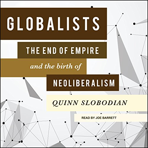 Globalists     The End of Empire and the Birth of Neoliberalism              Written by:                                                                                                                                 Quinn Slobodian                               Narrated by:                                                                                                                                 Joe Barrett                      Length: 11 hrs and 15 mins     1 rating     Overall 5.0