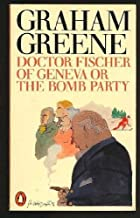Dr Fischer Of Geneva Or The Bomb Party by Greene Graham (1981-01-06) Mass Market Paperback