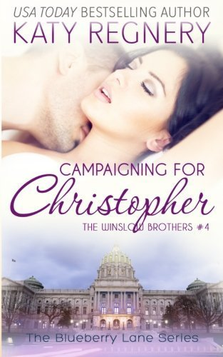 Campaigning for Christopher, The Winslow Brothers #4 (The Blueberry Lane Series) (Volume 10) by Katy Regnery (2015-11-17)