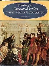 Painting In Cinquecento Venice: Titian, Veronese, Tintoretto