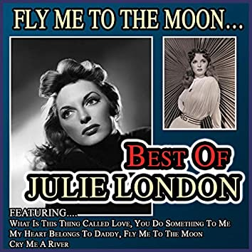 Fly Me to the Moon... Best of Julie London
