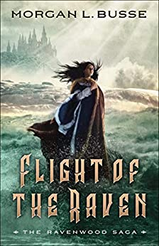 Flight of the Raven (The Ravenwood Saga Book #2) by [Morgan L. Busse]