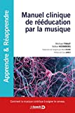 Manuel clinique de rééducation par la musique: Comment la musique contribue à soigner le cerveau (2019)