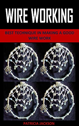 WIRE WORKING: Best Technique in Making a Good Wire Work (English Edition)