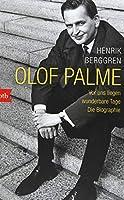 Olof Palme - Vor uns liegen wunderbare Tage: Die Biographie