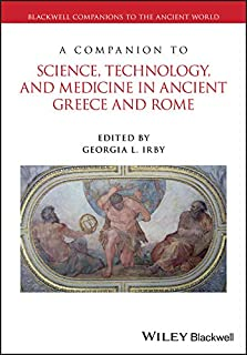 A Companion to Science, Technology, and Medicine in Ancient Greece and Rome: 2 Volume Set