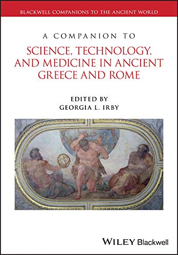A Companion to Science, Technology, and Medicine in Ancient Greece and Rome, 2 Volume Set (Blackwell...