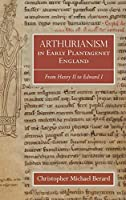 Arthurianism in Early Plantagenet England: From Henry II to Edward I (Athurian Studies)