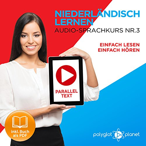 Couverture de Niederländisch Lernen | Einfach Lesen | Einfach Hören: Niederländisch Paralleltext - Audio-Sprachkurs Nr. 3 [Learn Dutch | Easy Read | Easy Listening: Dutch Parallel text - Audio Language Course No. 3]