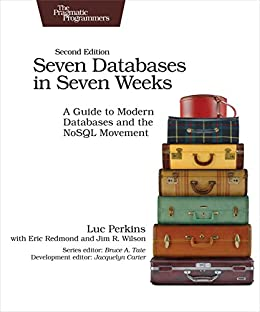 Seven Databases in Seven Weeks: A Guide to Modern Databases and the NoSQL Movement by [Luc Perkins, Eric Redmond, Jim Wilson]