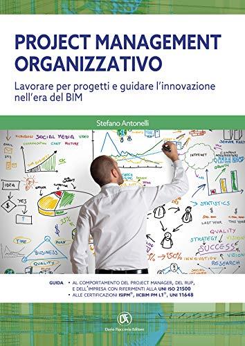 Project Management Organizzativo  Lavorare per progetti e guidare l'innovazione nell'era del BIM (Italian Edition)