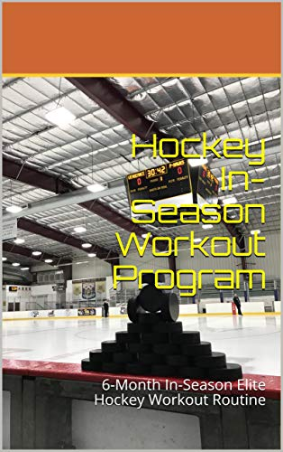 Hockey In-Season Workout Program: 6-Month In-Season Elite Hockey Workout Routine (English Edition)