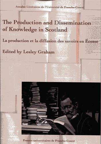 The Production and Dissemination of Knowledge in Scotland : La production et la diffusion des savoirs en Ecosse