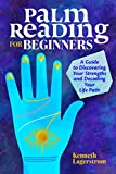 Palm Reading for Beginners: A Guide to Discovering Your Strengths and Decoding Your Life Path