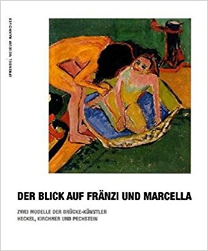 Der Blick auf Fränzi und Marcella: Zwei Modelle der Brücke-Künstler Heckel, Kirchner und Pechstein