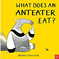 What Does An Anteater Eat? (Ross Collins)