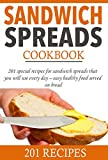 Sandwich spreads cookbook: 201 special recipes for sandwich spreads that you will use every day – easy healthy food served on bread (Smart Cooking Book 1)