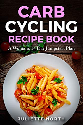 Carb Cycling Recipe Book: A Woman