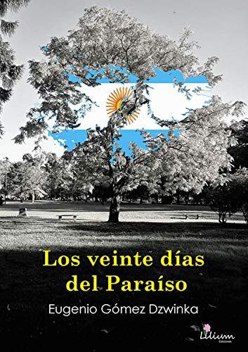 Los veinte días del Paraíso de Eugenio Gómez Dzwinka