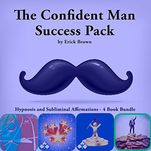 The Confident Man Success Pack, Hypnosis and Subliminal Affirmations - 4 Book Bundle cover art