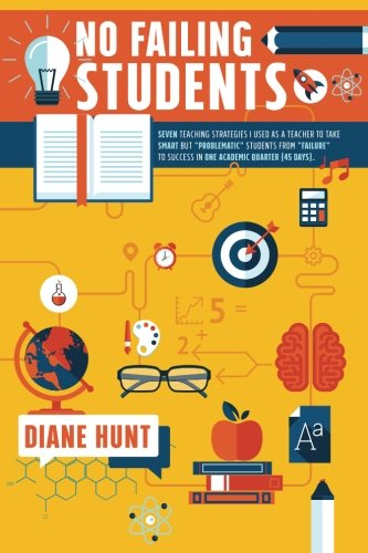No Failing Students Seven Teaching Strategies I Used As A Teacher To Take Smart But Problematic Students From