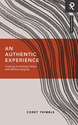 An Authentic Experience: Creating an Inviting Culture with Biblical Integrity (English Edition)