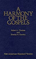 A Harmony of the Gospels: New American Standard Edition by Robert L. Thomas Stanley N Gundry(1986-03-26)