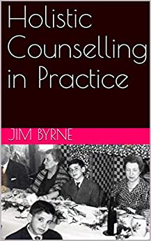 [Jim Byrne, Renata Taylor-Byrne]のHolistic Counselling in Practice: An introduction to the theory and practice of Emotive-Cognitive Embodied-Narrative Therapy (English Edition)
