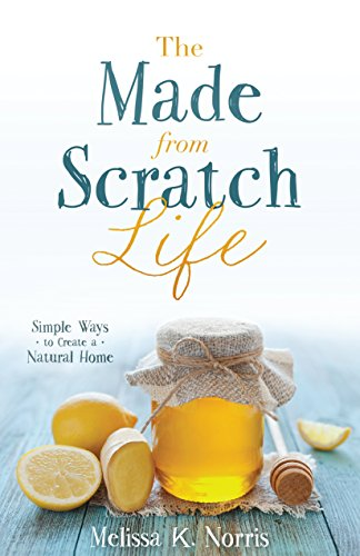 The Made-from-Scratch Life: Simple Ways to Create a Natural Home