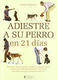 Adiestre a su perro en 21 dias/ Dog Training in 21 days (Adiestramiento Perros) by Colin Tennant (2007-10-24)