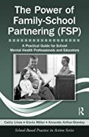 The Power of Family-School Partnering (FSP): A Practical Guide for School Mental Health Professionals and Educators (School-Based Practice in Action)