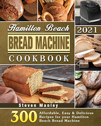 Hamilton Beach Bread Machine Cookbook 2021