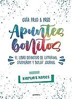 Apuntes bonitos: El libro definitivo de lettering, studygram y bullet journal
