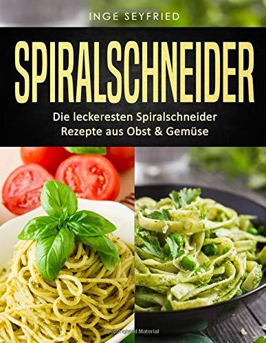 Spiralschneider: Die leckeresten Spiralschneider Rezepte aus Obst & Gemüse