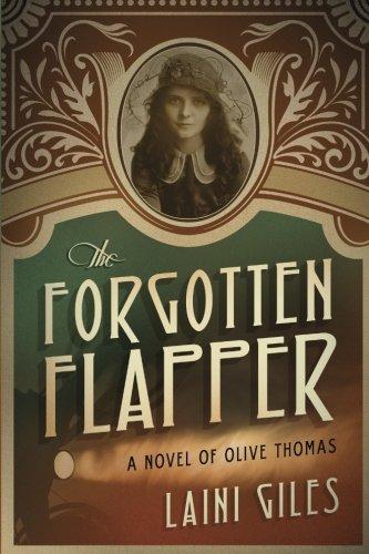 The Forgotten Flapper: A Novel of Olive Thomas (Forgotten Actresses, Band 1)