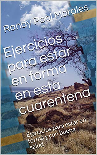 Ejercicios para estar en forma en esta cuarentena: Ejercicios para estar en forma y con buena salud (Spanish Edition)