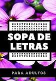 SOPA DE LETRAS PARA ADULTOS: 100 páginas   Soluciones incluidas   Palabras en varios temas