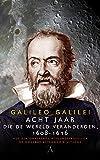 Acht jaar die de wereld veranderden, 1608-1616: hoe een onbekende wiskundeprofessor de moderne astronomie uitvond: Galileo Galilei's 'Bericht van de ... aan groothertogin Christina' (Dutch Edition)