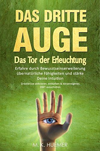 Drittes Auge öffnen: Das Tor der Erleuchtung - Erfahre durch Bewusstseinserweiterung übernatürliche Fähigkeiten & stärke Deine Intuition | Zirbeldrüse aktivieren und entkalken