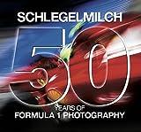 50 Years of Fomula 1 Photography: Schlegelmilch - Rainer W. Schlegelmilch