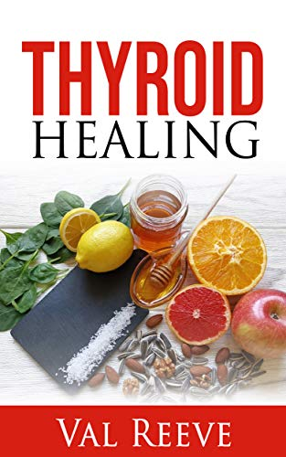 THYROID HEALING NATURALLY : A HOLISTIC GUIDE TO UNDERSTANDING AND TREATING HYPOTHYROIDISM by [Val Reeve]