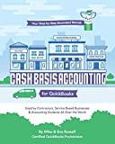 Cash Basis Accounting for QuickBooks: Used By Contractors, Service-Based Businesses and Accounting Students All Over the World